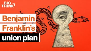 How Benjamin Franklin tried—and failed—to form a union | Richard Kreitner | Big Think