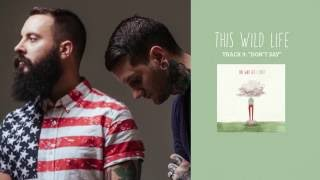 "This Wild Life - ""Don't Say"" (Full Album Stream)"