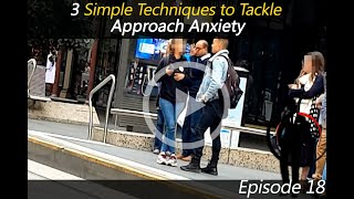 Episode 18 : How to Tackle your Approach Anxiety