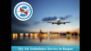 Select Air Ambulance from Ranchi with Advanced Medical Assistance
