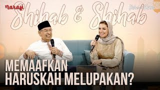 Memaafkan Haruskah Melupakan? | Shihab & Shihab