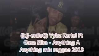 """((dj-enliot)) vs Vybz Kartel Ft Gaza Slim - Anything A Anything mix 2013 """"Dancehall-reggae"""""""