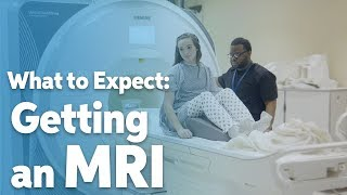 Getting an MRI (Magnetic Resonance Imaging) Scan - What to Expect
