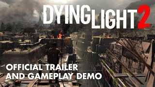 Dying Light 2 Official Trailer and Gameplay Demo 2018
