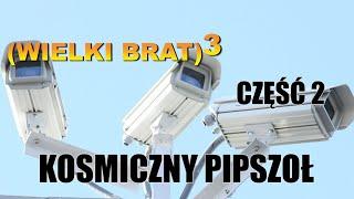(WIELKI BRAT)^3 CZĘŚĆ 2 KOSMICZNY PIPSZOŁ-Wiedza Dla Wszystkich