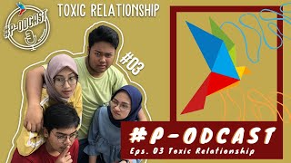 #P-ODCAST Eps. 03 | Toxic Relationship