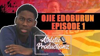 OJIE EDOBURUN | Athletic Productionz Podcast - Episode 1