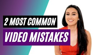 2 video mistakes that are common sense but not common practice