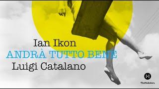 Ian Ikon feat. Luigi Catalano – Andrà Tutto Bene