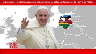 Pape François – Tallinn - Visite des assistés des Œuvres de Charité de l'Eglise 25-09-2018