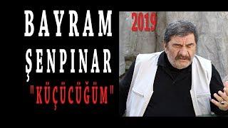 Bayram Şenpınar - Küçücüğüm / Klip 2019