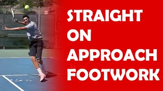 Straight On Short Ball   FOOTWORK FOR APPROACH SHOTS