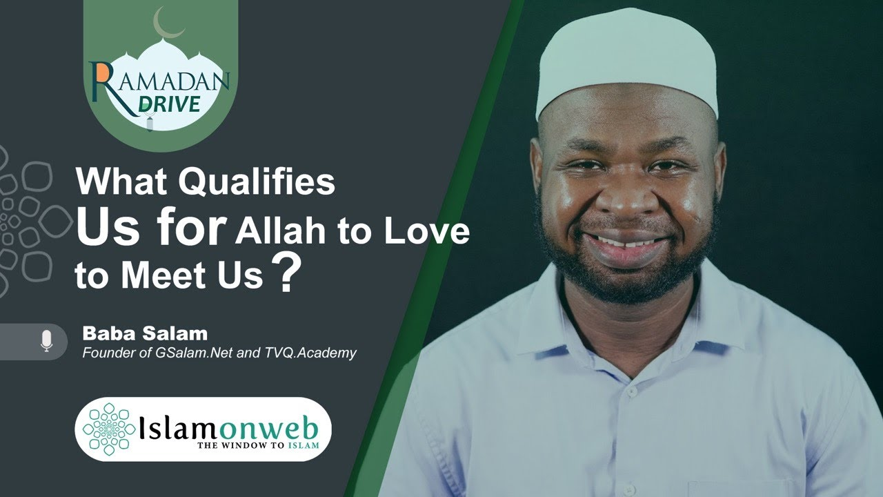 What Qualifies Us For Allah To Love To Meet Us? | Baba Salam | Islamonweb Ramdan Drive Day 16