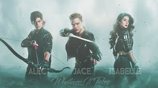 Jace, Isabelle & Alec - Whatever It Takes