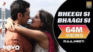 Bheegi Si Bhaagi Si Full Video - Raajneeti|Ranbir,Katrina