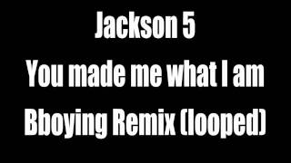 Jackson 5 - You made me what I am (Bboying remix)