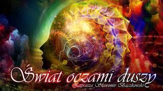 Świat oczami duszy. Audycja o świadomości – 087 – Słuchaj duszy ZAWSZE