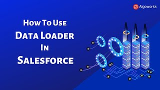 How To Use Data Loader In Salesforce - Learn Salesforce Series By Algoworks
