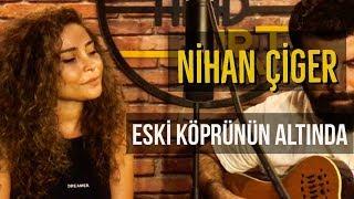 Nihan Çiger - Eski Köprünün Altında