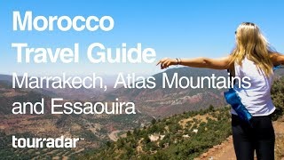 Morocco Travel Guide: Marrakech, Atlas Mountains And Essaouira
