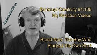 Brand New- The Boy Who Blocked His Own Shot : Bankrupt Creativity #1,188 My Reaction Videos