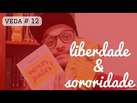 LIBERDADE E SORORIDADE | #veda 12