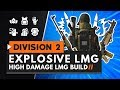 HIGH DAMAGE EXPLOSIVE LMG BUILD | The Division 2