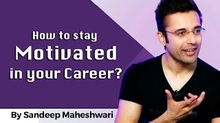 How To Stay Motivated In Your Career By Sandeep Maheshwari I Hindi