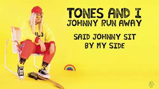TONES AND I   JOHNNY RUN AWAY (LYRIC VIDEO)