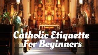 Catholic Etiquette for Beginners ~ Mass