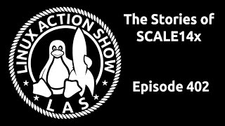 The Stories of SCALE14x | Linux Action Show 402