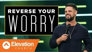 Reverse Your Worry | Gamechanger | Pastor Steven Furtick