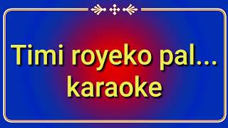 Timi royeko pal timilai karaoke with lyrics