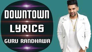 Downtown (Lyrics) - Guru Randhawa | New Song 2018