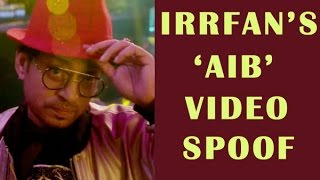 Irrfan Khan Spoofs Party Numbers In AIB Video  TOI