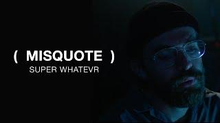 Super Whatevr   Misquote