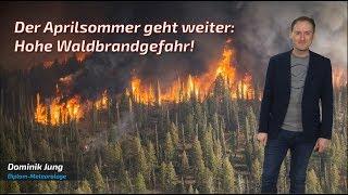 Der Aprilsommer Geht Weiter Und Bringt Eine Hohe Waldbrandgefahr! (Mod.: Dominik Jung)