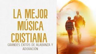 LA MEJOR MÚSICA CRISTIANA DE TODOS LOS TIEMPOS | GRANDES ÉXITOS DE ALABANZA Y ADORACIÓN