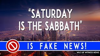"""Saturday is the Sabbath"" is FAKE NEWS!"
