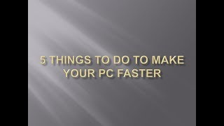 5 Things to do to make your pc faster