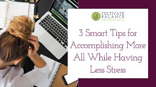 3 Smart Tips to Accomplishing More All While Having Less Stress