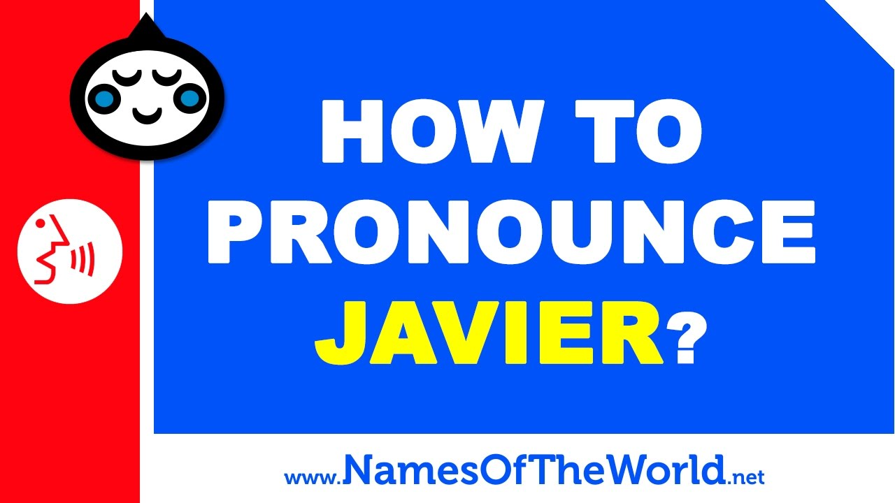 How to pronounce JAVIER in Spanish? - Names Pronunciation - www.namesoftheworld.net