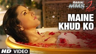 Maine Khud Ko - Song Video - Ragini MMS 2