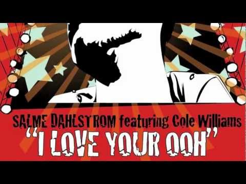 I Love Your Ooh (Song) by Salme Dahlstrom and Cole Williams