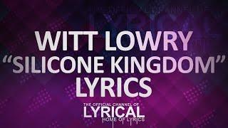 Witt Lowry   Silicone Kingdom Lyrics
