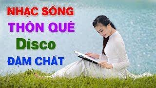 nhac-song-thon-que-disco-cha-cha-cha-2019-lk-nhac-song-thon-que-disco