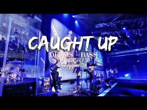 Caught Up - City Worship Live #EMERGEPOWER2016 Drums + Bass // Pamela Choo