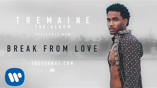 Break From Love (Audio) - Trey Songz  (Video)