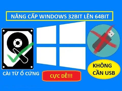 CÁCH NÂNG CẤP WINDOWS 32Bit lên 64Bit KHÔNG CẦN USB + CÁCH CÀI WIN SIÊU DỄ