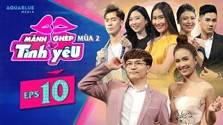 Chàng người mẫu 1m94 Cao Việt Anh đi tìm hạnh phúc và cái kết đẹp | Mảnh Ghép Tình Yêu Mùa 2 Tập 10